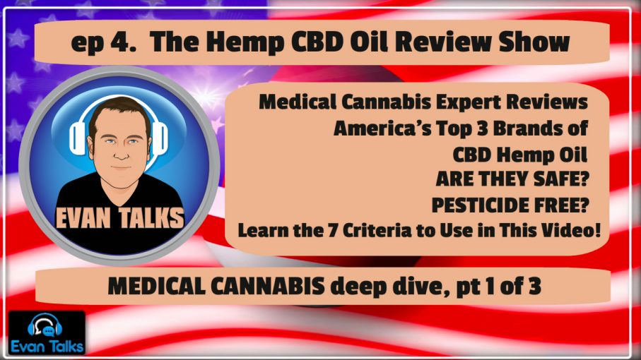 evan talks ep 4 cbd oil review show medical cannabis deep dive